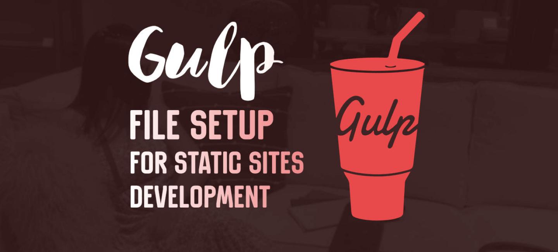 My Gulp file setup for static sites development